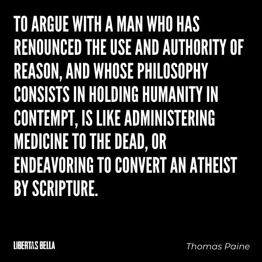 """Thomas Paine Quotes - """"To argue with a man who has renounced the use an authority of reason, and whose philosophy..."""""""