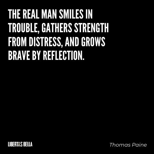 """Thomas Paine Quotes - """"The real man smiles in trouble, gathers strength from distress..."""""""