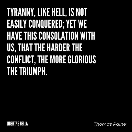"""Thomas Paine Quotes - """"Tyranny, like hell, is not easily conquered; yet we have this consolation with us..."""""""