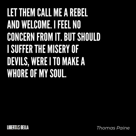 """Thomas Paine Quotes - """"Let them call me a rebel and welcome. I feel no concern from it..."""""""