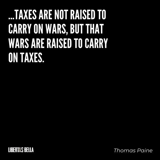 """Thomas Paine Quotes - """"...Taxes are not raised to carry on wars, but that wars..."""""""