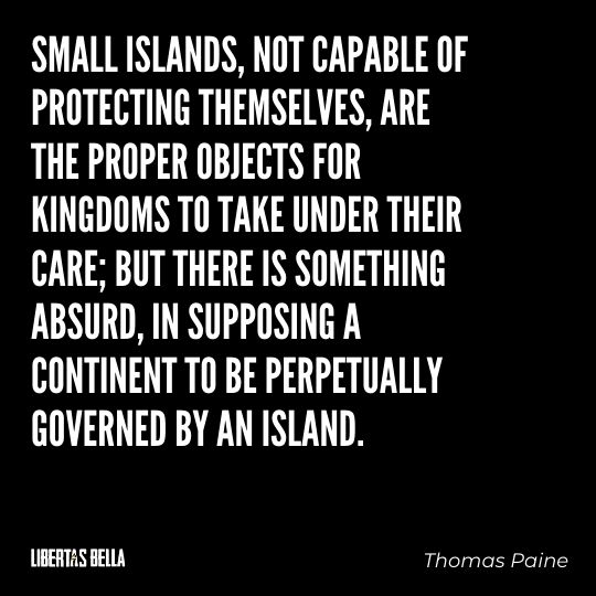 """Thomas Paine Quotes - """"Small islands, not capable of protecting themselves, are the proper objects for kingdoms..."""""""