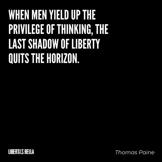 """Thomas Paine Quotes - """"When men yield up the privilege of thinking, the last shadow..."""""""