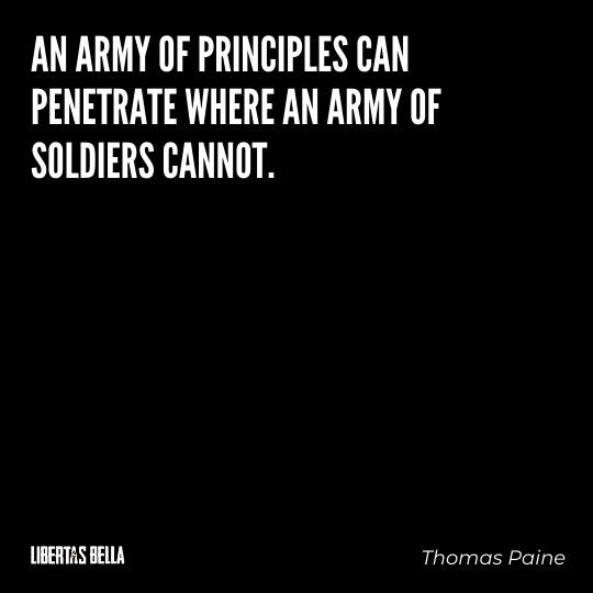 """Thomas Paine Quotes - """"An army of principles can penetrate where an army of soldiers cannot."""""""