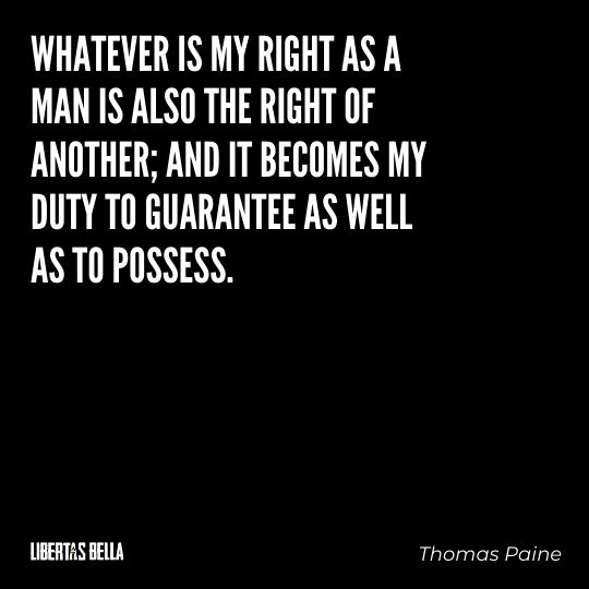 """Thomas Paine Quotes - """"Whatever is my right as a man is also the right os another..."""""""