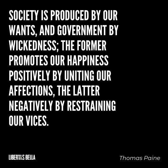 """Thomas Paine Quotes - """"Society is produced by our wants, and government by wickedness..."""""""