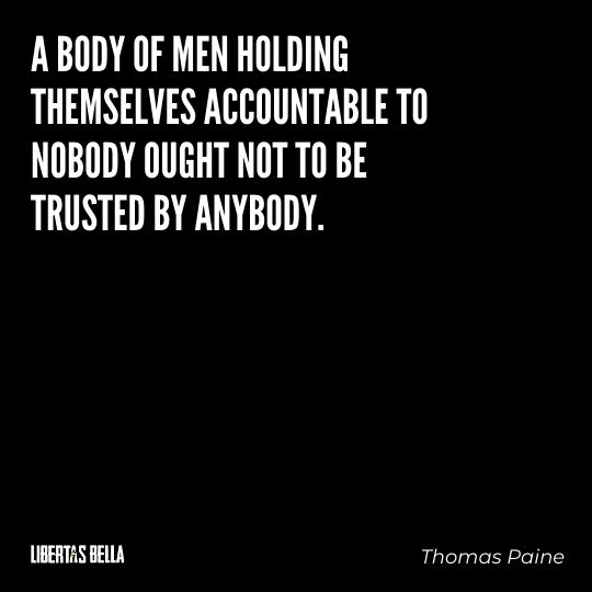 """Thomas Paine Quotes - """"A body of men holding themselves accountable to nobody ought not..."""""""