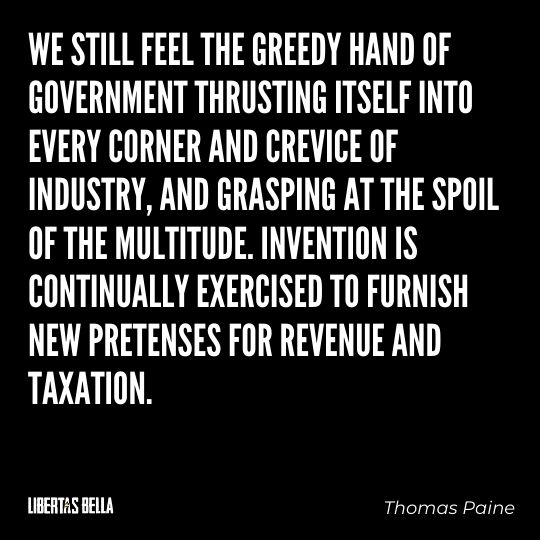 """Thomas Paine Quotes - """"We still feel the greedy hand of government thrusting itself into every corner and crevice of industry..."""""""