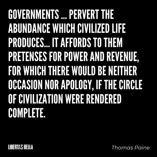 """Thomas Paine Quotes - """"Governments... prevert the abundance which civilized life produces...."""""""