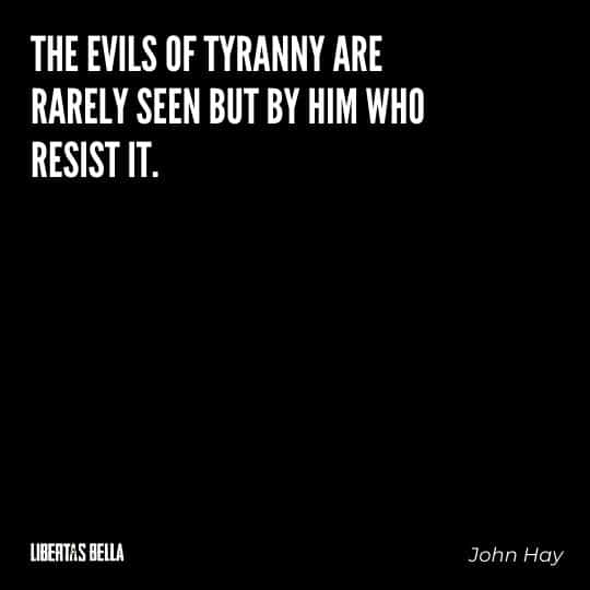 """Tyranny quotes - """"The evils of tyranny are rarely seen but by him who resist it."""""""