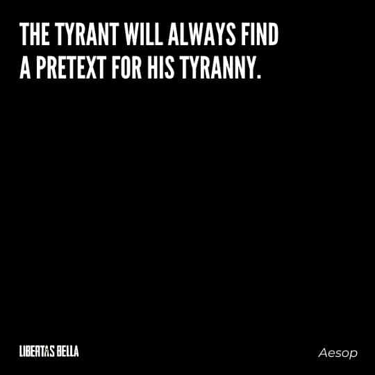 """Tyranny quotes - """"The tyrant will always find a pretext for his tyranny."""""""