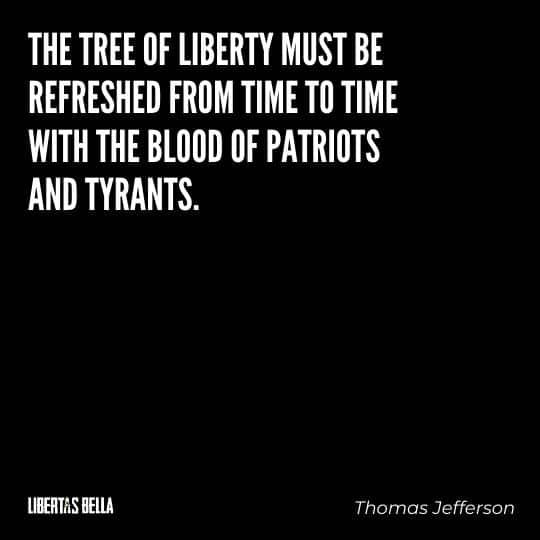 """Tyranny quotes - """"The tree of liberty must be refreches from time to time with the blood of patriots and tyrants."""""""