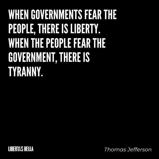 """Tyranny quotes - """"When governements fear the people, there is liberty."""""""