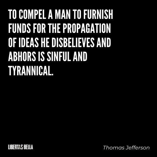 """Tyranny quotes - """"To compel a man to furnish funds for the propagation of ideas he..."""""""