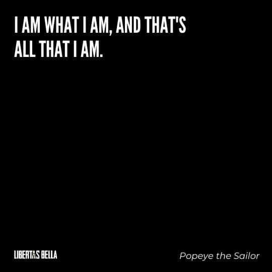 """individuality quotes - """"I am what I am, and that's all that I am."""""""