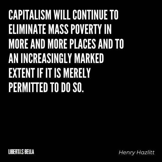 """Capitalism quotes - """"Capitalism will continue to eliminate mass poverty in more and more places..."""""""