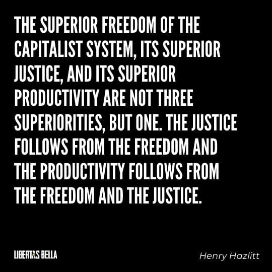 """Capitalism quotes - """"The superior freedom of the capitalist system, it's superior justice, and its superior productivity are not three..."""""""