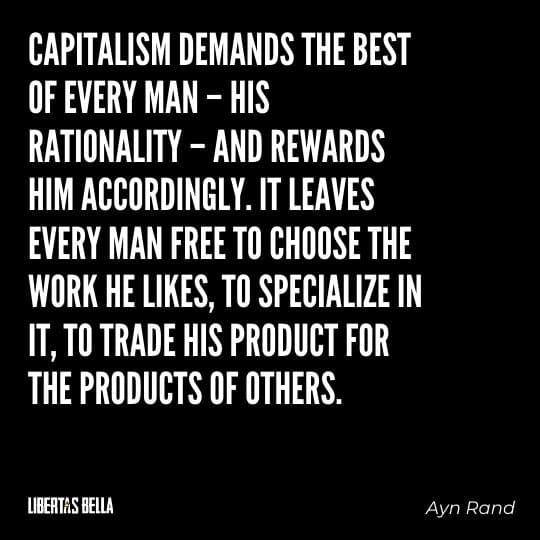 """Capitalism quotes - """"Capitalism demans the best of every man - his rationality - and rewards him..."""""""