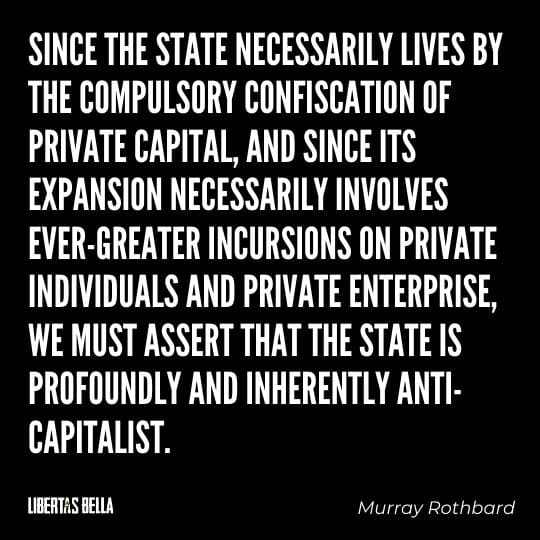 """Capitalism quotes - """"Since the State necessarily lives by the compulsory confiscation of private capital, and since it's expansion..."""""""