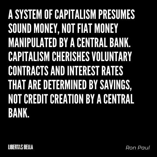 """Capitalism quotes - """"A system of capitalism presumes sound money, not fiat money manipulated by a central bank."""""""