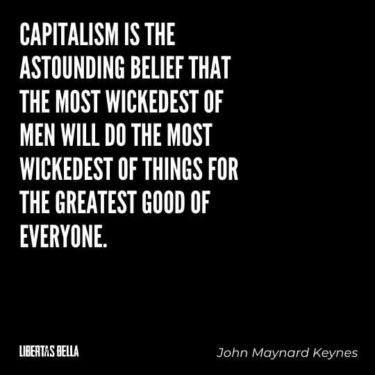 """Capitalism quotes - """"Capitalism is the astounding belief that the most wickedest of men will do the most..."""""""