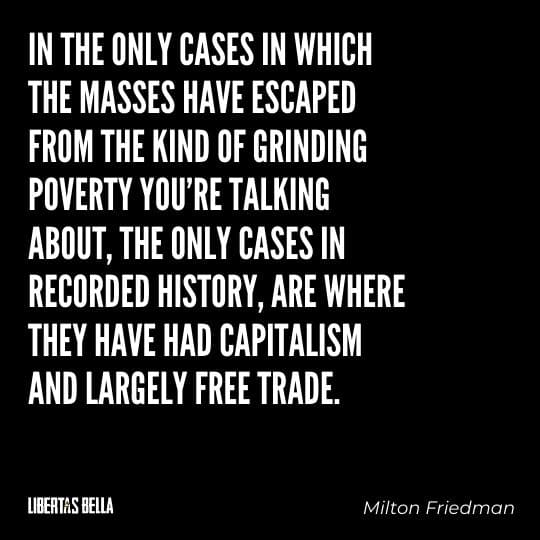 """Capitalism quotes - """"In the only cases in which masses have escaped from the kind of grinding poverty you're talking about..."""""""