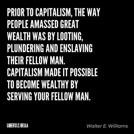 """Capitalism quotes - """"Prior to capitalism, the way people ammased great wealth was by looting, plundering and..."""""""