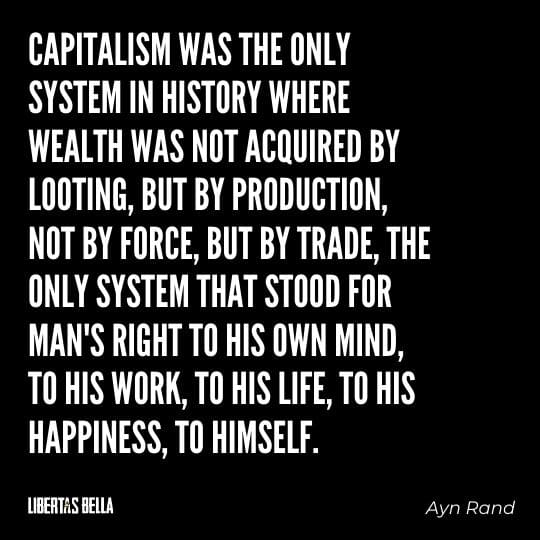 """Capitalism quotes - """"Capitalism was the only system in history where wealth was not acquired by looting, but by production..."""""""