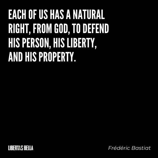 """Frederic Bastiat Quotes - """"Each of us has natural right, from God, to defend his person, his liberty, and his property."""""""