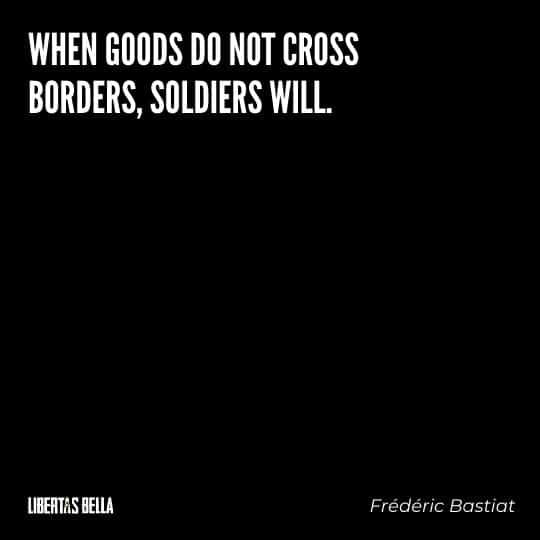 """Frederic Bastiat Quotes - """"When goods do not cross borders, soldiers will."""""""