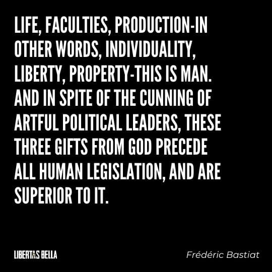 """Frederic Bastiat Quotes - """"Life, faculties, production-in other words, individuality, liberty, property-this is man."""""""