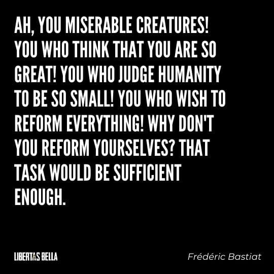 """Frederic Bastiat Quotes - """"Ah, you miserable creatures! You who think that you are so great! You who judge humanity..."""""""