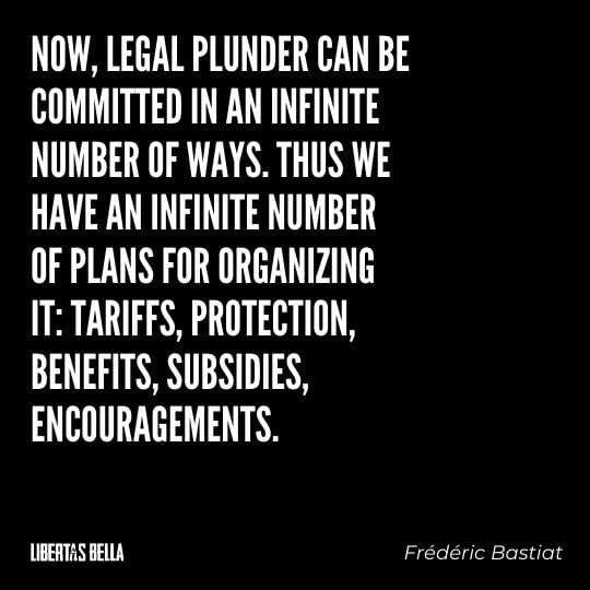 """Frederic Bastiat Quotes - """"Now, legal plunder can be committed in an infinite number of ways. Thus we have an infinite..."""""""