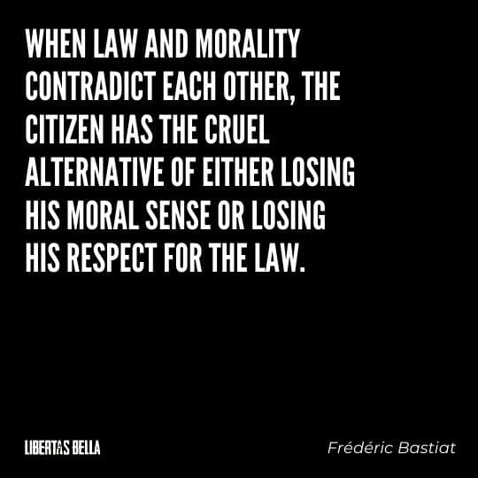 """Frederic Bastiat Quotes - """"When law and morality contradict each other, the citizen has the cruel alternative..."""""""