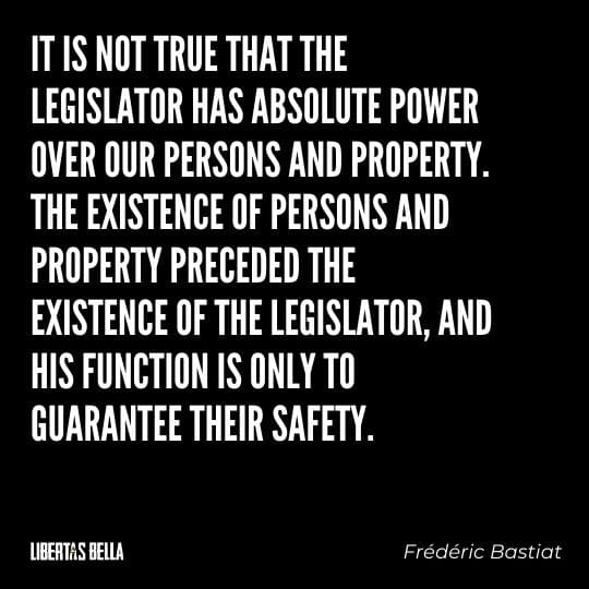 """Frederic Bastiat Quotes - """"It is not true that the legislator has absolute power over our persons and property."""""""