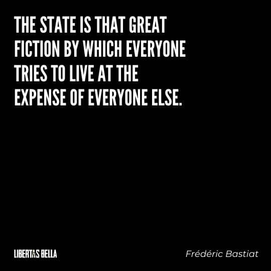 """Frederic Bastiat Quotes - """"The state is the great fiction by which everyone tries to live at the expense of everyone else."""""""