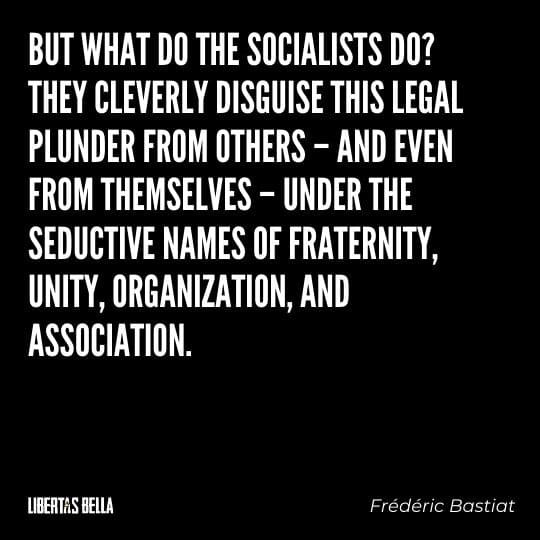 """Frederic Bastiat Quotes - """"But what do the socialists do? They cleverly disguise this legal plunder from others - and even from themselves..."""""""