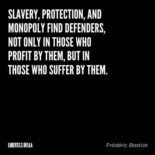 """Frederic Bastiat Quotes - """"Slavery, protection, and monopoly find defenders, not only in those..."""""""