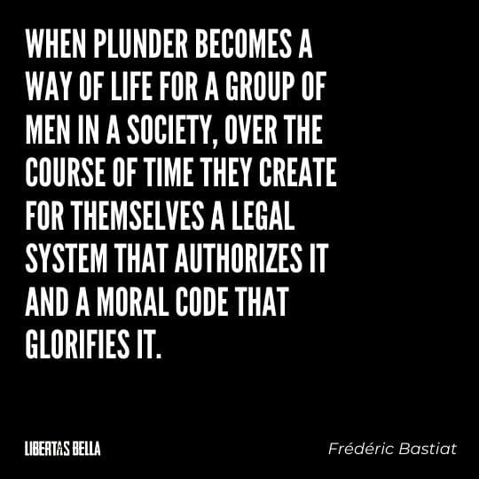 """Frederic Bastiat Quotes - """"When plunder becomes a way of life for a group of men in a society, over the course of time they create..."""""""