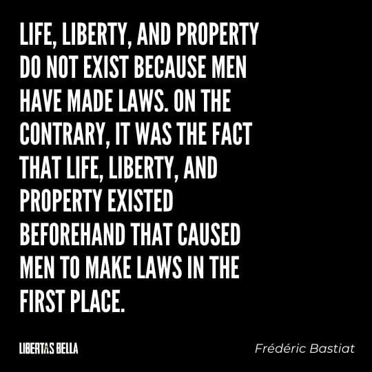 """Frederic Bastiat Quotes - """"Life, liberty, and property do not exist because men have made laws..."""""""