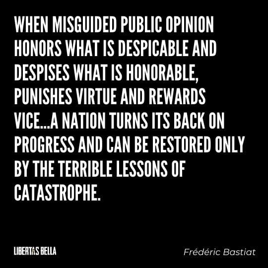 """Frederic Bastiat Quotes - """"When misguided public opinion honors what is despicable and despises..."""""""