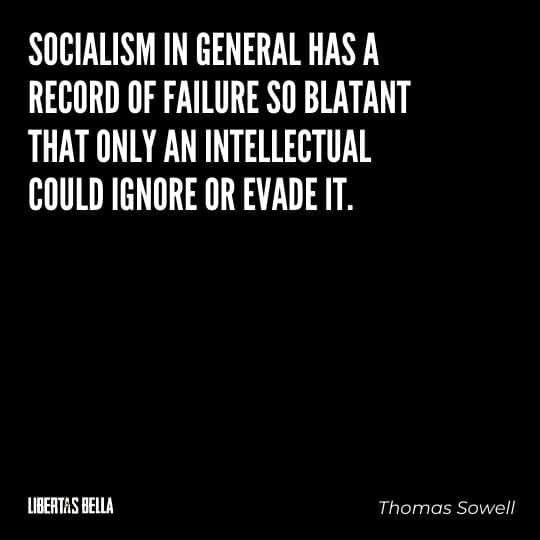 """Socialism quotes - """"Socialism in general has a record of failure so blatant that only an intellectual could ignore or evade it."""""""