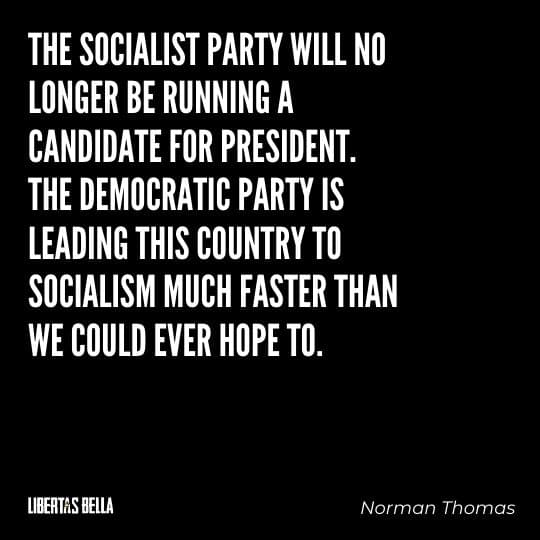 """Socialism quotes - """"The socialist party will no longer be running a candidate for president. The Democratic party..."""""""