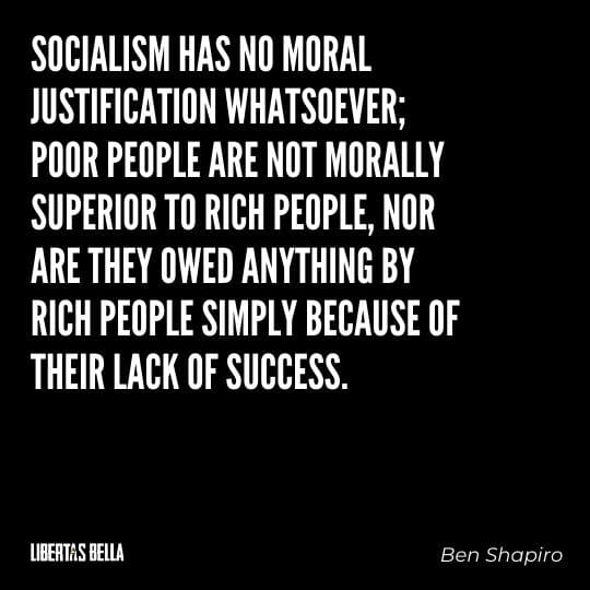 """Socialism quotes - """"Socialism has no moral justification whatsoever; poor people are not morally superior to rich people, nor are they owed anything by rich people..."""""""
