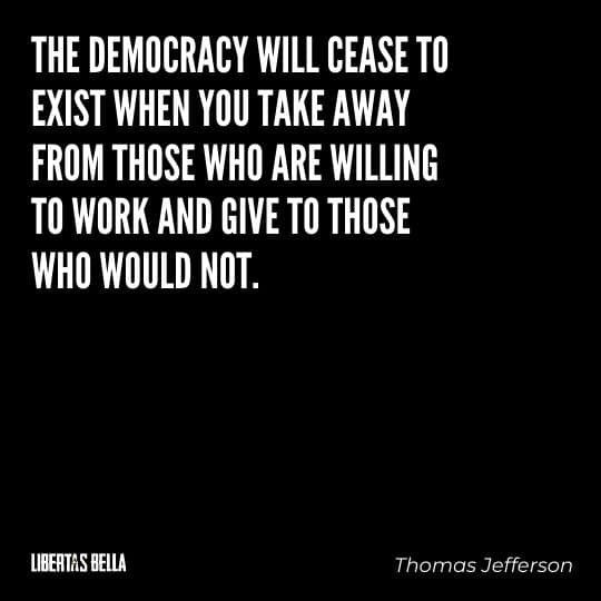 """Socialism quotes - """"The democracy will cease to exist when you take away from those who are willing to work..."""""""