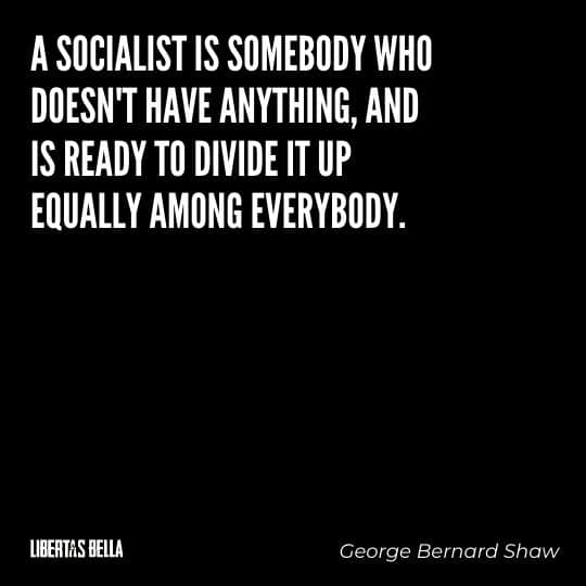 """Socialism quotes - """"A socialist is somebody who doesn't have anything, and is ready to divide it up equally among everybody."""""""