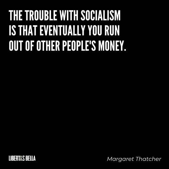 """Socialism quotes - """"The trouble with socialism is the eventually you run out of other people's money."""""""