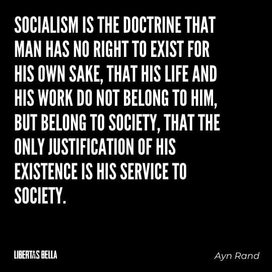 """Socialism quotes - """"Socialism is the doctrine that man has no right to exist for his own sake, that his life and his work..."""""""
