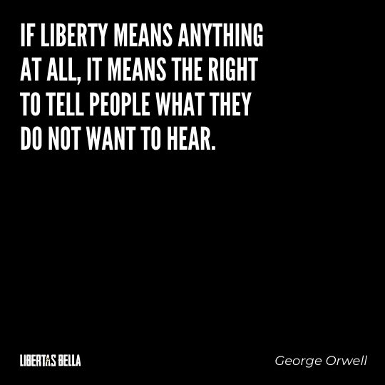 """Freedom of speech quotes - """"If liberty means anything at all, it means the right to tell people what they do not what to hear."""""""