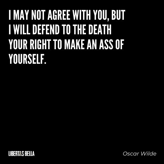 """Freedom of speech quotes - """"I may not agree with you, but I will defend to the death your right to make an ass of yourself."""""""